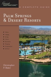 Explorer's Guide Palm Springs & Desert Resorts: A Great Destination (Explorer's Great Destinations) ebook by Christopher P. Baker