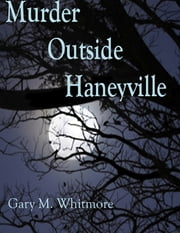Murder Outside Haneyville ebook by Gary Whitmore