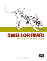 Smellorama! Nose games for dogs ebook by Viviane Theby