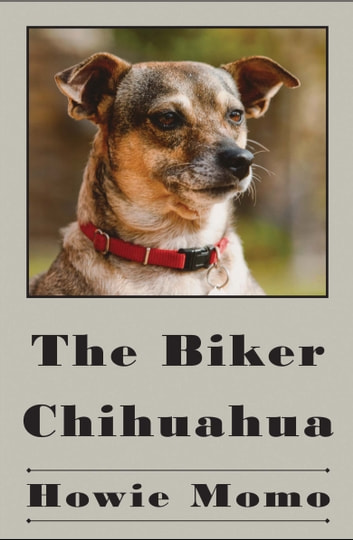 The Biker Chihuahua ebook by Howie Momo