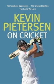 Kevin Pietersen on Cricket - The toughest opponents, the greatest battles, the game we love ebook by Kevin Pietersen