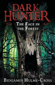 The Face in the Forest (Dark Hunter 10) ebook by Mr Benjamin Hulme-Cross,Nelson Evergreen