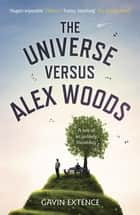 The Universe versus Alex Woods - An UNFORGETTABLE story of an unexpected friendship, an unlikely hero and an improbable journey ebook by Gavin Extence