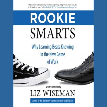 Rookie Smarts - Why Learning Beats Knowing in the New Game of Work audiobook by Liz Wiseman