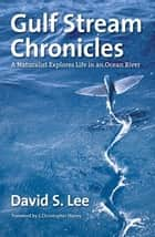 Gulf Stream Chronicles ebook by David S. Lee,Leo Schleicher,J. Christopher Haney