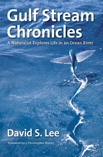 Gulf Stream Chronicles - A Naturalist Explores Life in an Ocean River ebook by David S. Lee