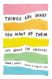 Things Are What You Make of Them - Life Advice for Creatives ebook by Kobo.Web.Store.Products.Fields.ContributorFieldViewModel