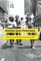 Blacktino Queer Performance ebook by E. Patrick Johnson, Ramón H. Rivera-Servera