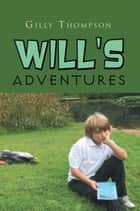 Will's Adventures ebook by Gilly Thompson