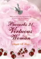 Proverbs 31 Virtuous Woman - Who Can Find a Virtuous Woman? for Her Price Is Far Above Rubies. ebook by Angela M. Lewis
