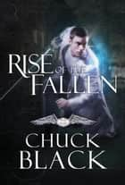 Rise of the Fallen - Wars of the Realm, Book 2 ebook by Chuck Black