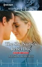 The Shy Nurse's Rebel Doc ebook by Alison Roberts