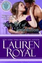 The Art of Temptation (Regency Chase Family Series, Book 3) ebook by Lauren Royal