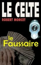 Le Faussaire ebook by Robert Morcet