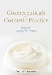 Cosmeceuticals and Cosmetic Practice ebook by Patricia K. Farris