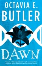Dawn (Lilith's Brood – Book One) - A gripping sci-fi novel from the multi-award-winning author ebook by Octavia E. Butler