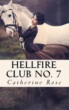 Hellfire Club No. 7: From the Hidden Archives ebook by Catherine Rose