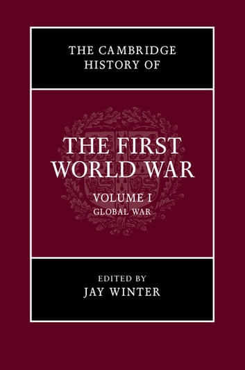The Cambridge History of the First World War: Volume 1, Global War ebook by