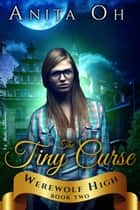 The Tiny Curse - Werewolf High, #2 ebook by Anita Oh