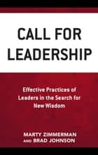 Call for Leadership - Effective Practices of Leaders in the Search for New Wisdom ebook by Marty Zimmerman, Brad Johnson