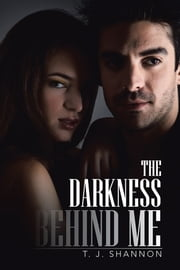 The Darkness Behind Me ebook by T. J. Shannon