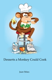 Desserts a Monkey Could Cook ebook by Jean Stites