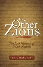 The Other Zions - The Lost Histories of Jewish Nations ebook by Eric Maroney