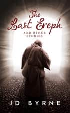 The Last Ereph and Other Stories ebook by JD Byrne
