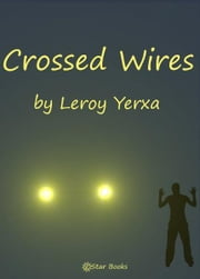 Crossed Wires ebook by Leroy Yerxa