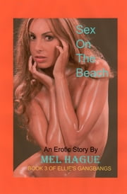 Sex on the Beach #3 in the series Ellie's Gangbangs ebook by Mel Hague