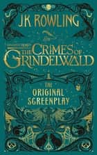 Fantastic Beasts: The Crimes of Grindelwald - The Original Screenplay ebook by J.K. Rowling