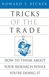 Tricks of the Trade - How to Think about Your Research While You're Doing It ebook by Howard S. Becker