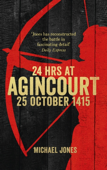 24 Hours At Agincourt Ebook By Michael Jones 9780753550496
