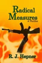 Radical Measures - A Thriller ebook by R. J. Hepner