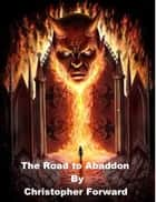 The Road to Abaddon ebook by Christopher Forward