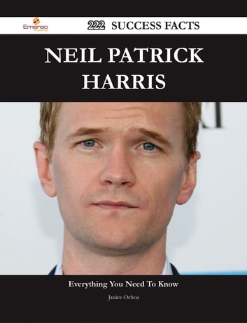Neil Patrick Harris 222 Success Facts - Everything you need to know about Neil Patrick Harris ebook by Janice Ochoa