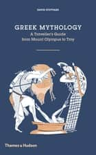 Greek Mythology - A Traveller's Guide from Mount Olympus to Troy ebook by David Stuttard, Lis Watkins