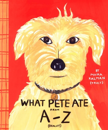 What Pete Ate from A to Z ebook by Maira Kalman