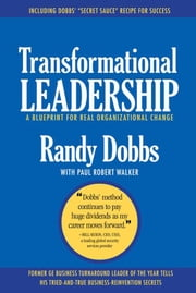 Transformational Leadership: A Blueprint for Real Organizational Change ebook by Randy Dobbs,Paul Robert Walker