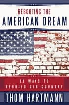 Rebooting the American Dream ebook by Thom Hartmann