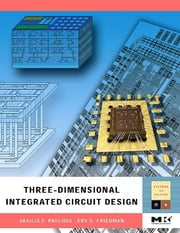 Three-dimensional Integrated Circuit Design ebook by Visileios F. Pavlidis,Eby G. Friedman