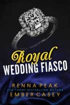 Royal Wedding Fiasco ebook by Renna Peak, Ember Casey