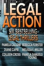 Legal Action - Six Bestselling Legal Thrillers ebook by Pamela Callow, Diane Capri, Colleen Cross,...