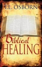 Biblical Healing ebook by T.L. Osborn