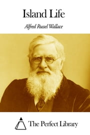 Island Life ebook by Alfred Russel Wallace