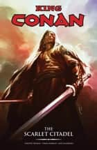King Conan: The Scarlet Citadel ebook by Timothy Truman, Various