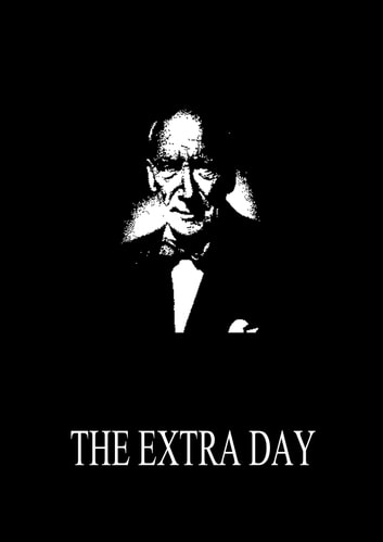 The Extra Day ebook by Algernon Blackwood