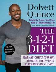 The 3-1-2-1 Diet - Eat and Cheat Your Way to Weight Loss--up to 10 Pounds in 21 Days ebook by Dolvett Quince,Maggie Greenwood-Robinson