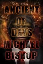 Ancient of Days ebook by Michael Bishop