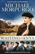 Waiting for Anya ebook by Michael Morpurgo